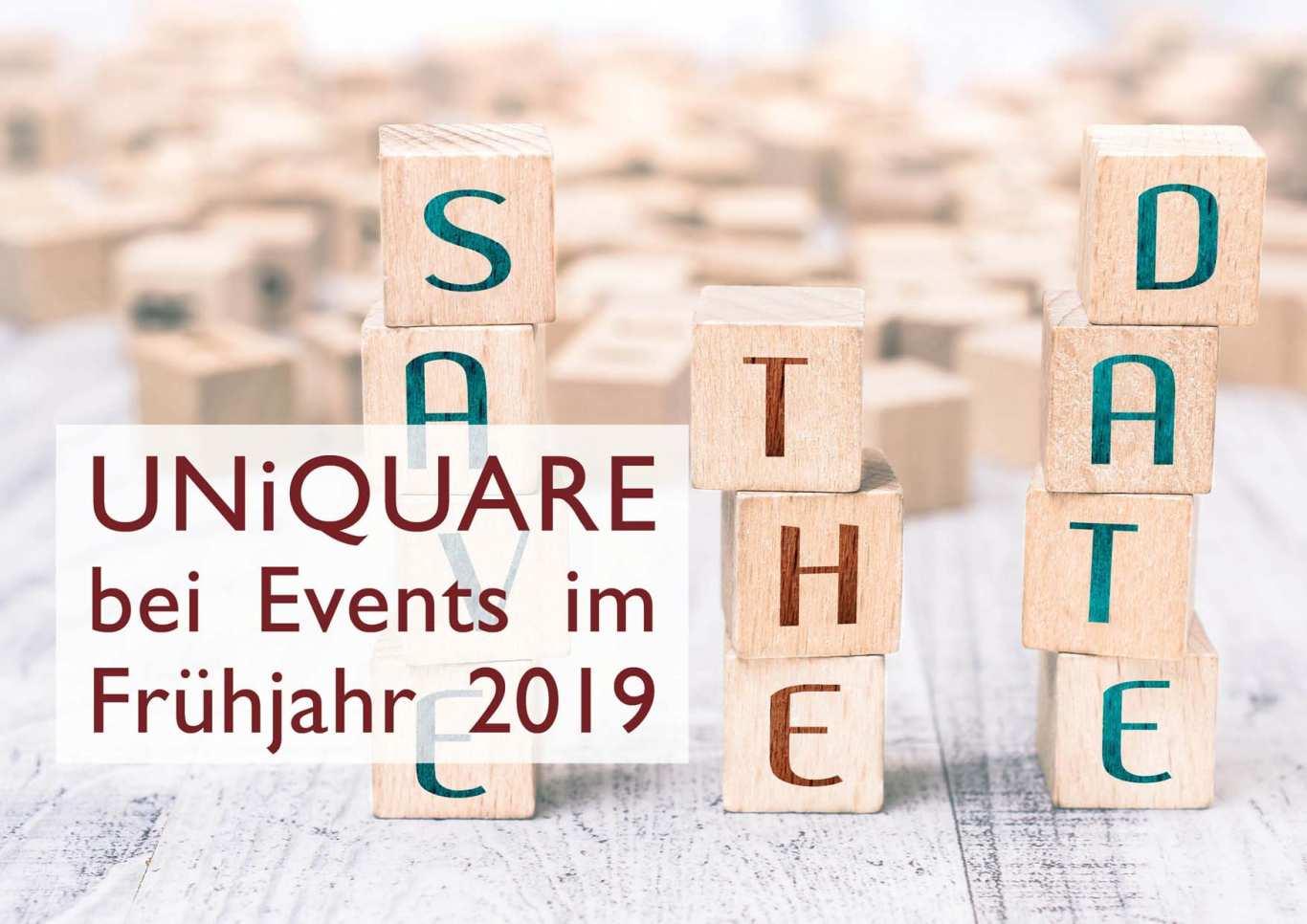Treffen Sie Kollegen von UNiQUARE bei folgenden Veranstaltungen im Frühjahr 2019